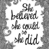 She believed she could... so she did...